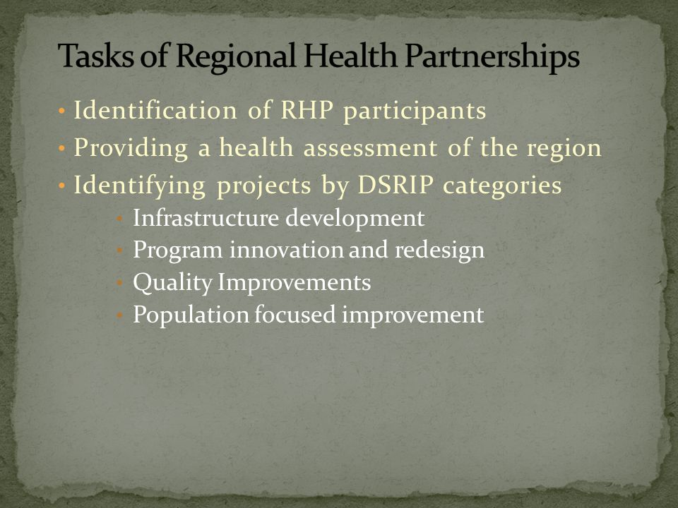 Identification of RHP participants Providing a health assessment of the region Identifying projects by DSRIP categories Infrastructure development Program innovation and redesign Quality Improvements Population focused improvement