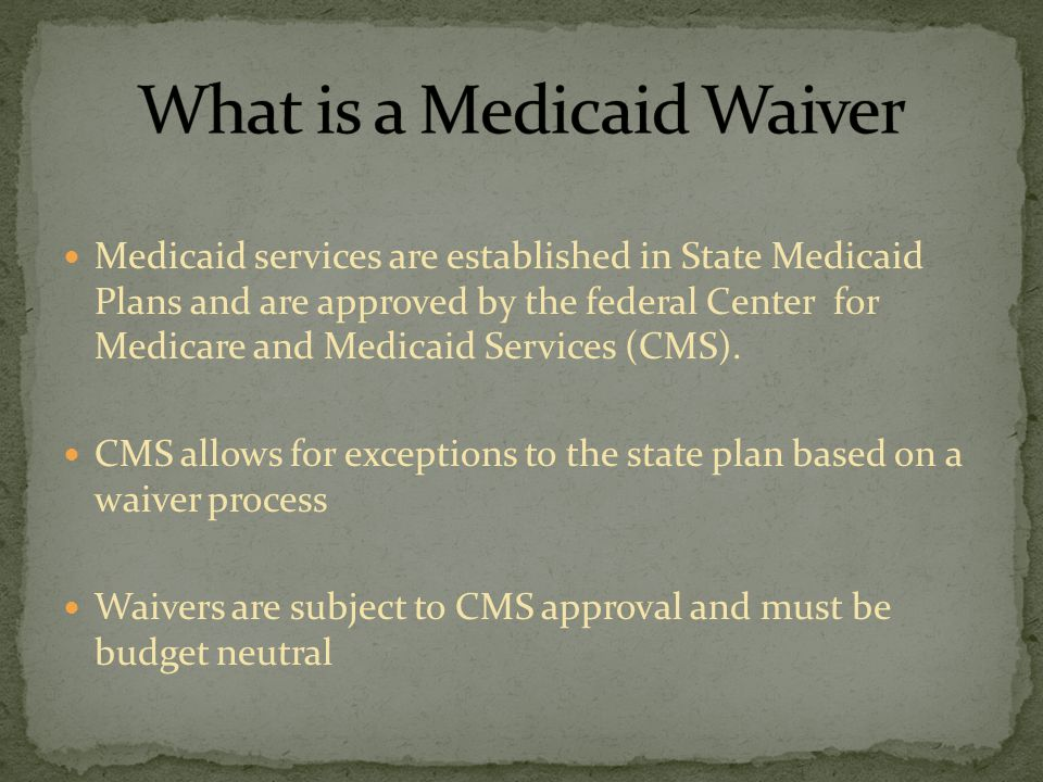 Medicaid services are established in State Medicaid Plans and are approved by the federal Center for Medicare and Medicaid Services (CMS). CMS allows