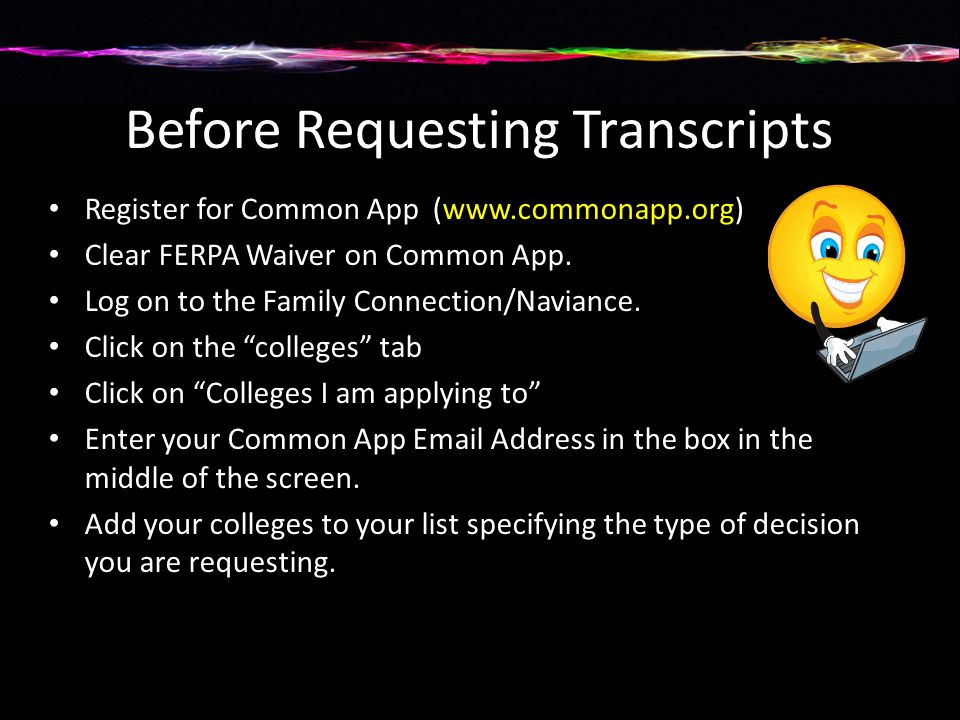 Before Requesting Transcripts Register for Common App (www.commonapp.org) Clear FERPA Waiver on Common App.