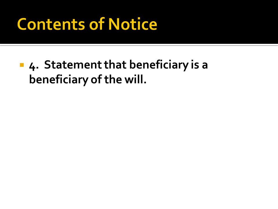  4. Statement that beneficiary is a beneficiary of the will.