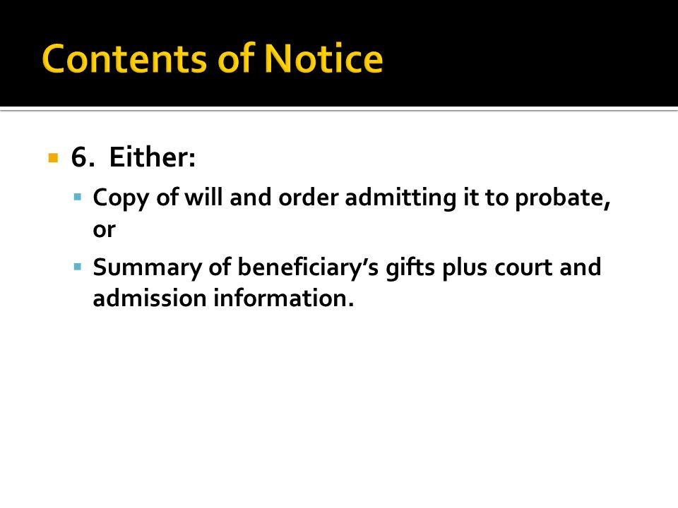  6. Either:  Copy of will and order admitting it to probate, or  Summary of beneficiary's gifts plus court and admission information.