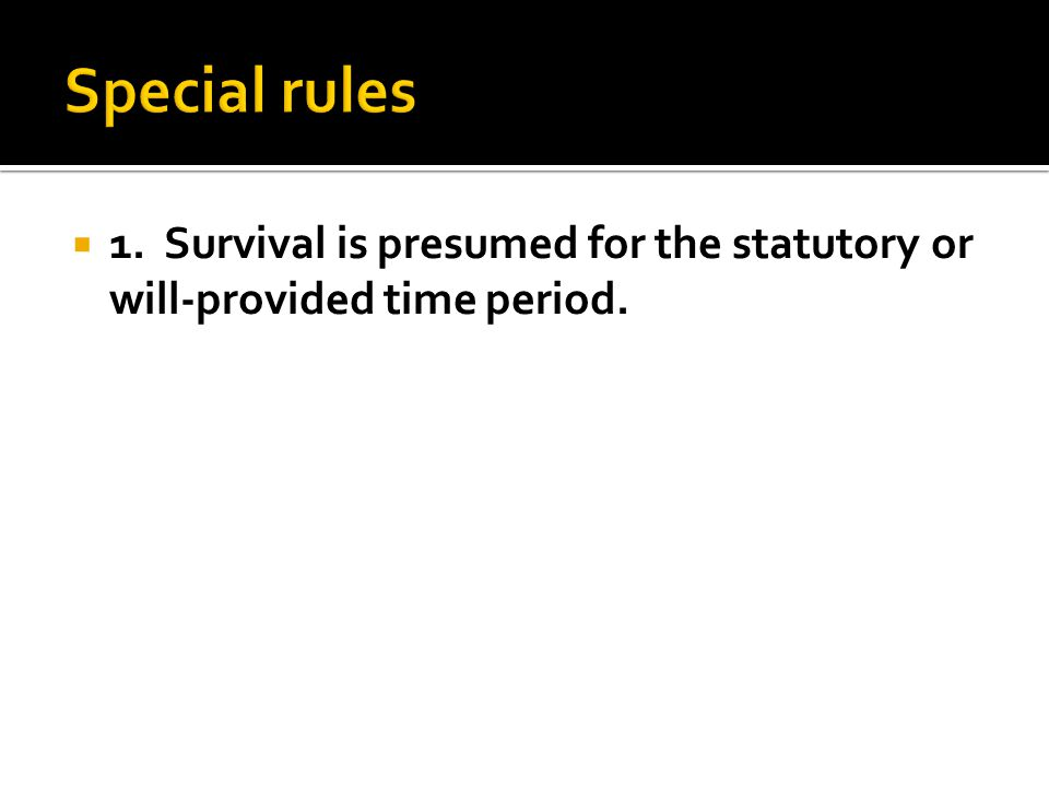  1. Survival is presumed for the statutory or will-provided time period.
