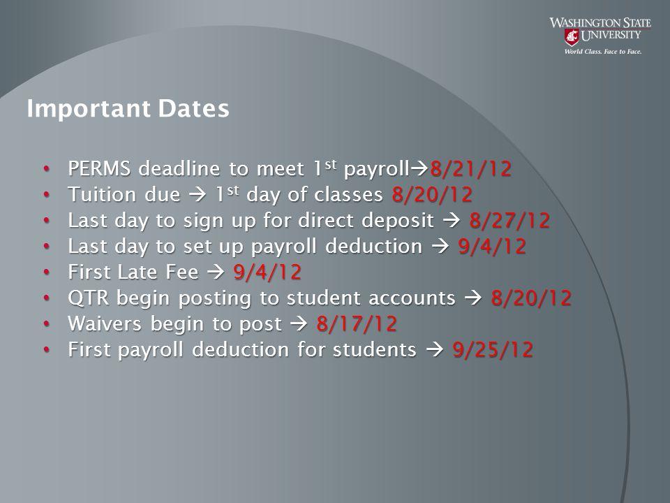 Important Dates PERMS deadline to meet 1 st payroll  8/21/12 PERMS deadline to meet 1 st payroll  8/21/12 Tuition due  1 st day of classes 8/20/12