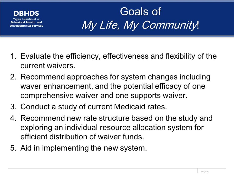 Page 6 DBHDS Virginia Department of Behavioral Health and Developmental Services Goals of My Life, My Community.