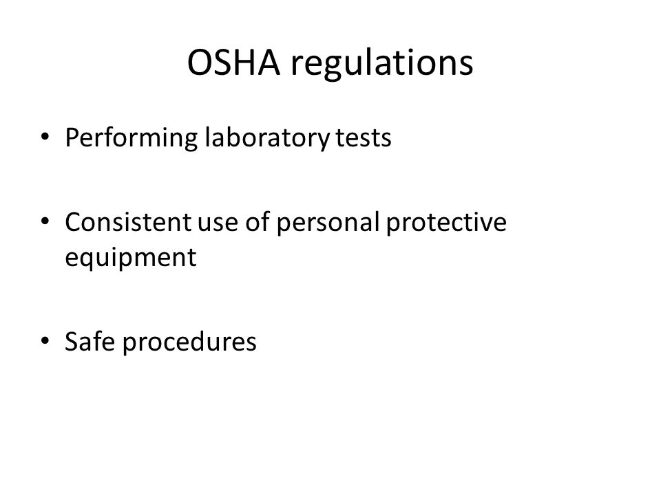 OSHA regulations Performing laboratory tests Consistent use of personal protective equipment Safe procedures