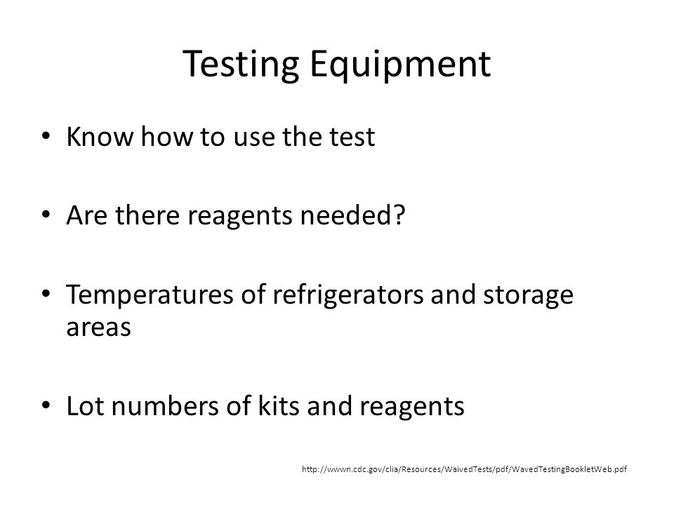 Testing Equipment Know how to use the test Are there reagents needed.
