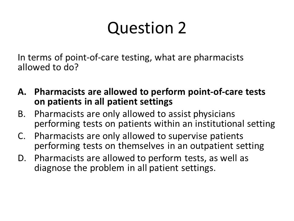 Question 2 In terms of point-of-care testing, what are pharmacists allowed to do.