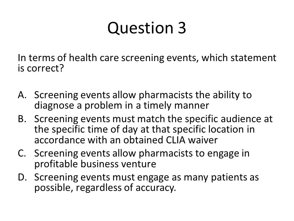 Question 3 In terms of health care screening events, which statement is correct.