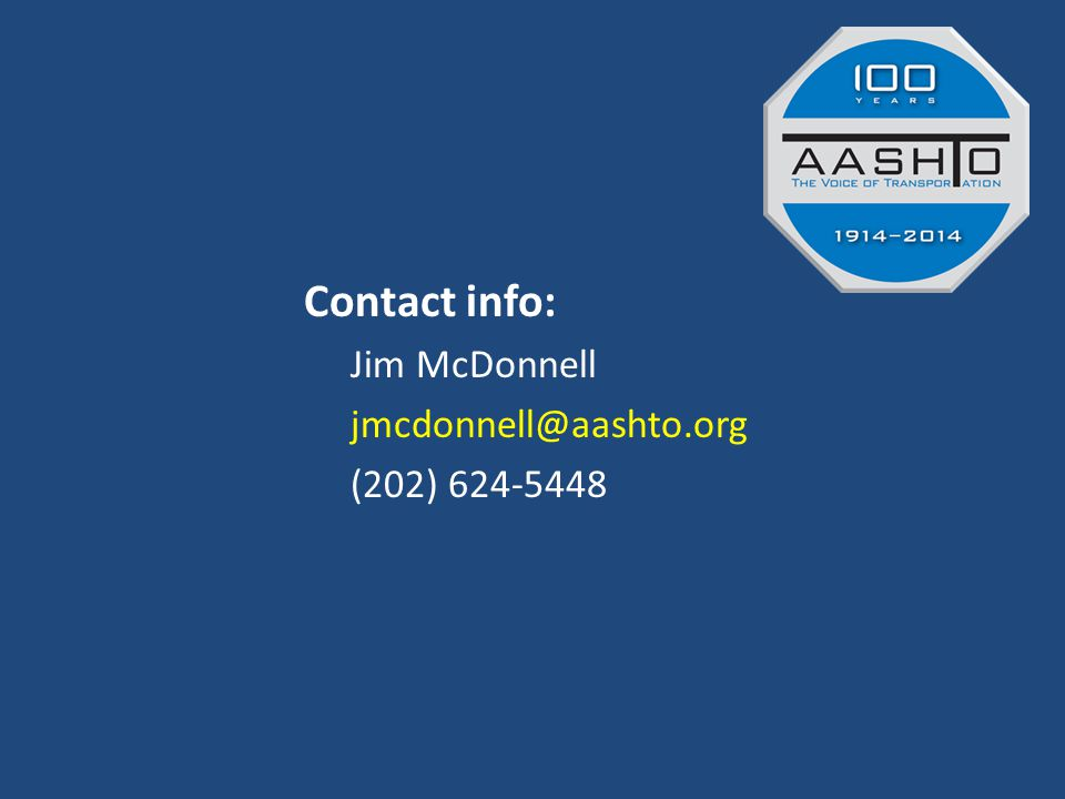 Contact info: Jim McDonnell jmcdonnell@aashto.org (202) 624-5448