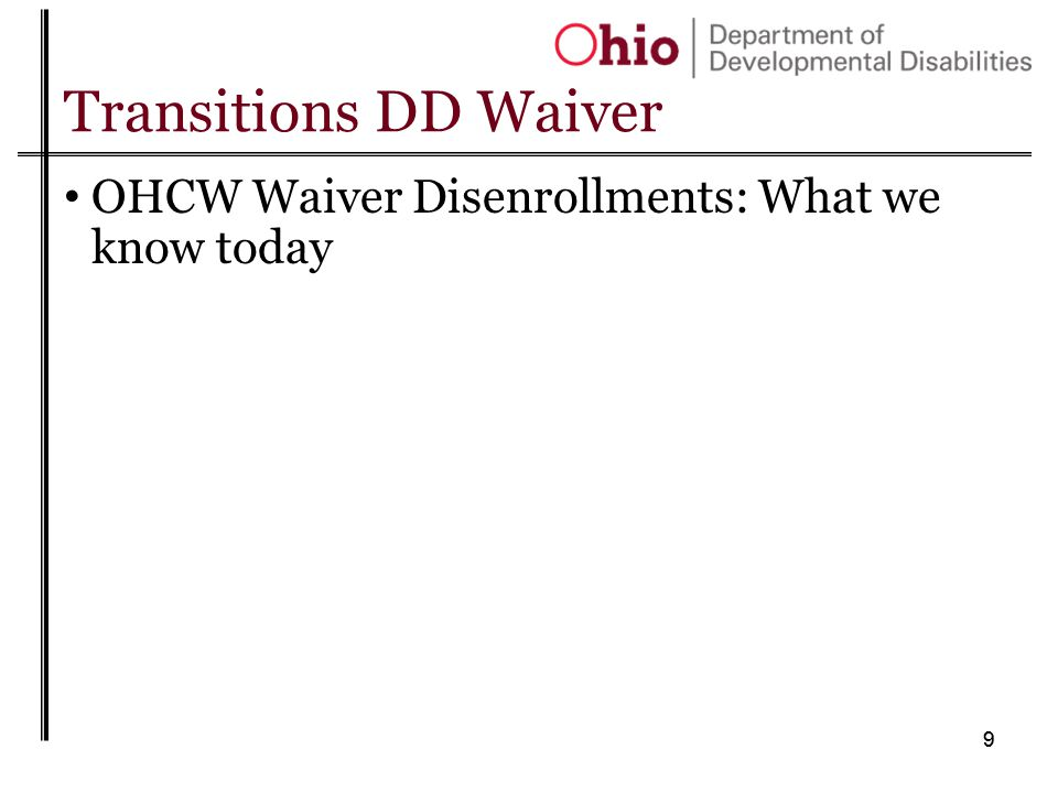 10 Transitions DD Waiver Workgroup begins 9/17/13 to develop a TDD amendment package Future of TDD in the service delivery system Phase-out plan.