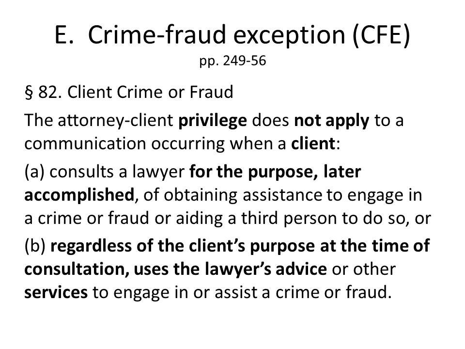 E. Crime-fraud exception (CFE) pp. 249-56 § 82.