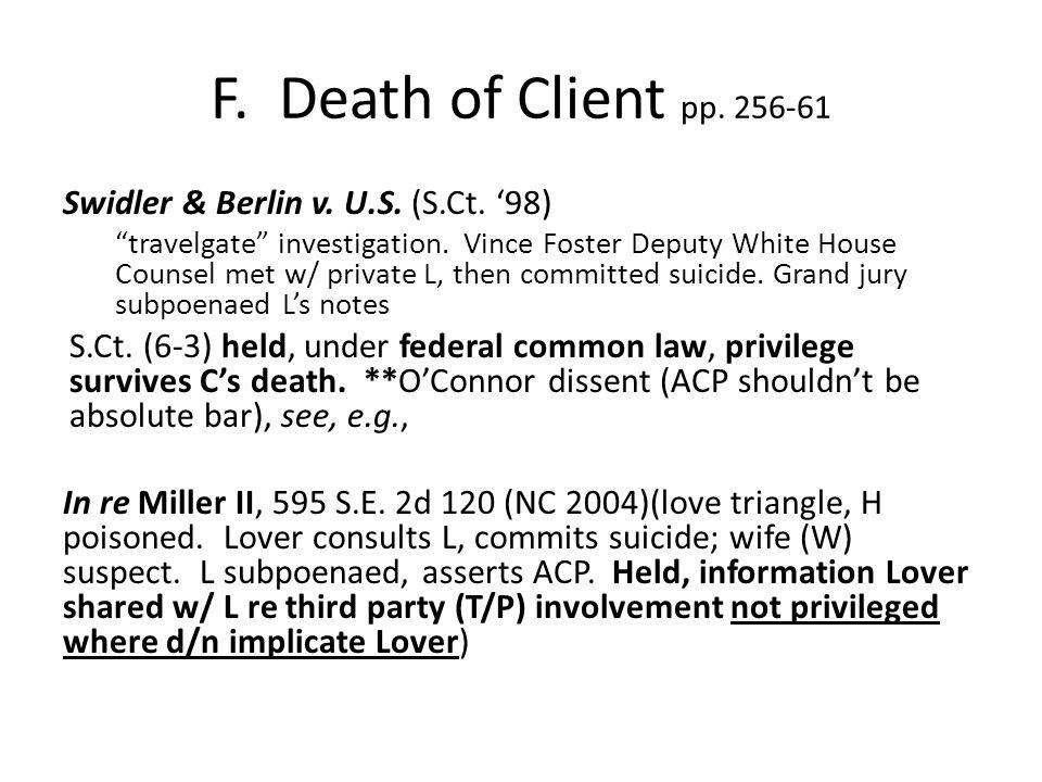F. Death of Client pp. 256-61 Swidler & Berlin v.