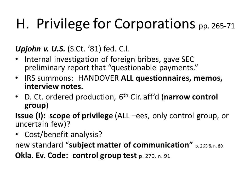 H. Privilege for Corporations pp. 265-71 Upjohn v.