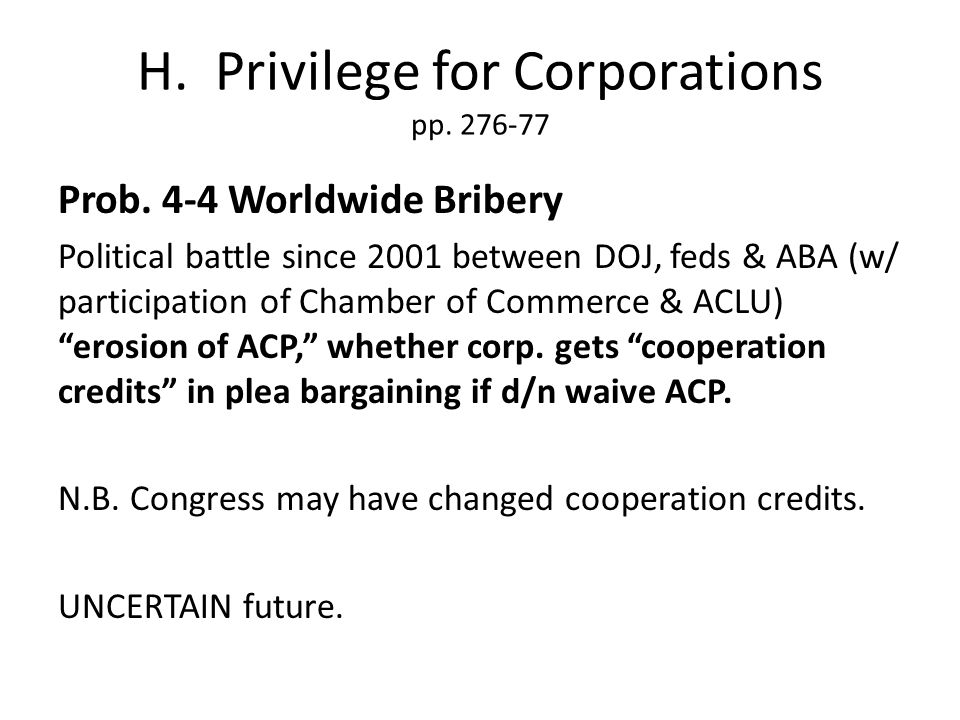 H. Privilege for Corporations pp. 276-77 Prob.