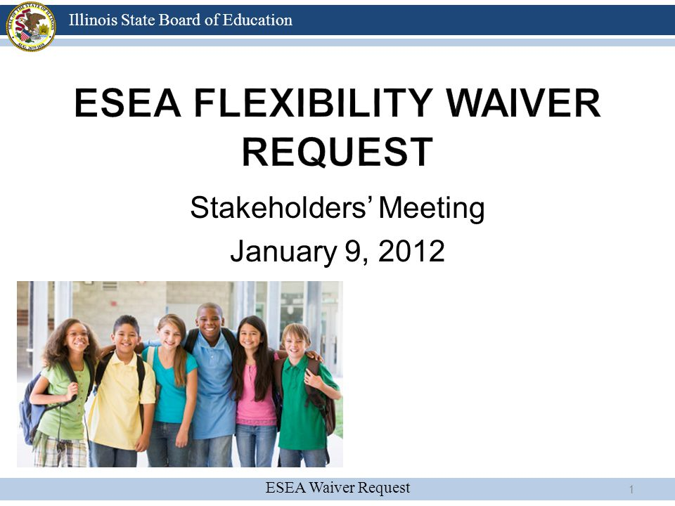 ESEA Waiver Request Illinois State Board of Education Principle 1: College- and Career-Ready Expectations for All Students English Language Learners Amendment to the School Code to allow the use of State Transitional Bilingual Education funds for professional development January 2012 – Professional Development Vendor to provide Statewide Support New edition of the WIDA English Language Proficiency Standards to ensure the connections between content and language standards 42