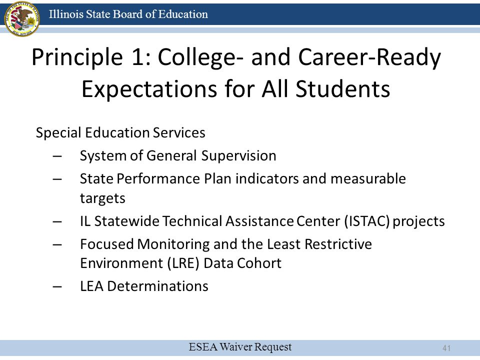 ESEA Waiver Request Illinois State Board of Education Principle 1: College- and Career-Ready Expectations for All Students Special Education Services