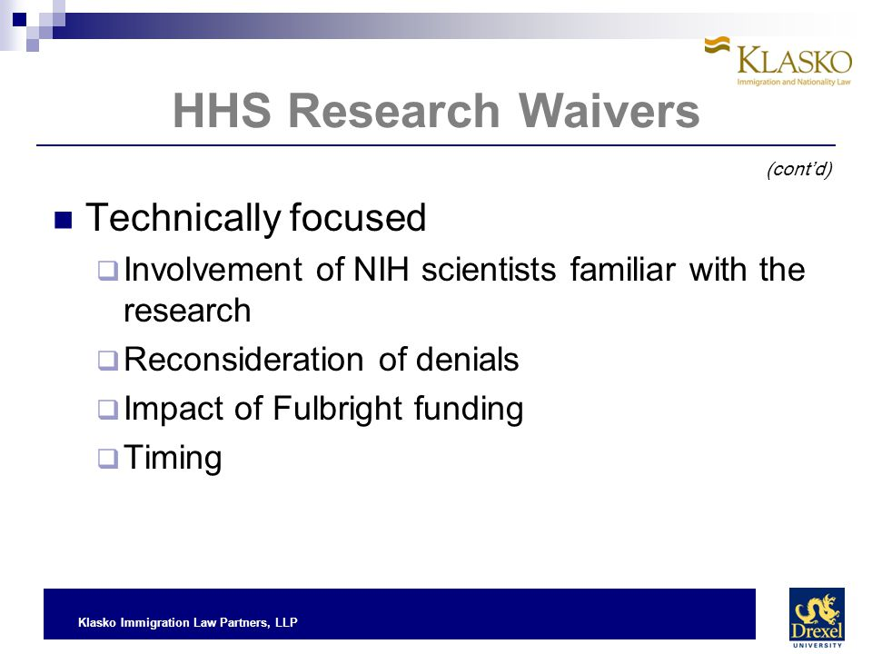 Klasko Immigration Law Partners, LLP HHS Research Waivers Technically focused  Involvement of NIH scientists familiar with the research  Reconsidera