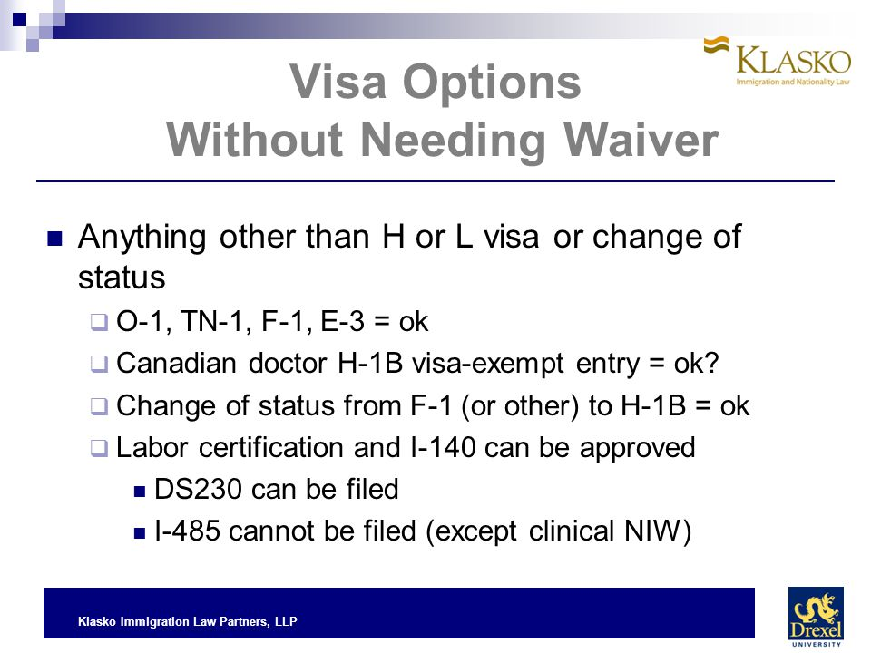 Klasko Immigration Law Partners, LLP Visa Options Without Needing Waiver Anything other than H or L visa or change of status  O-1, TN-1, F-1, E-3 = o