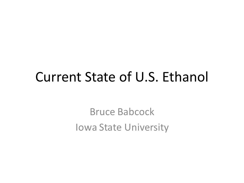 Current State of U.S. Ethanol Bruce Babcock Iowa State University