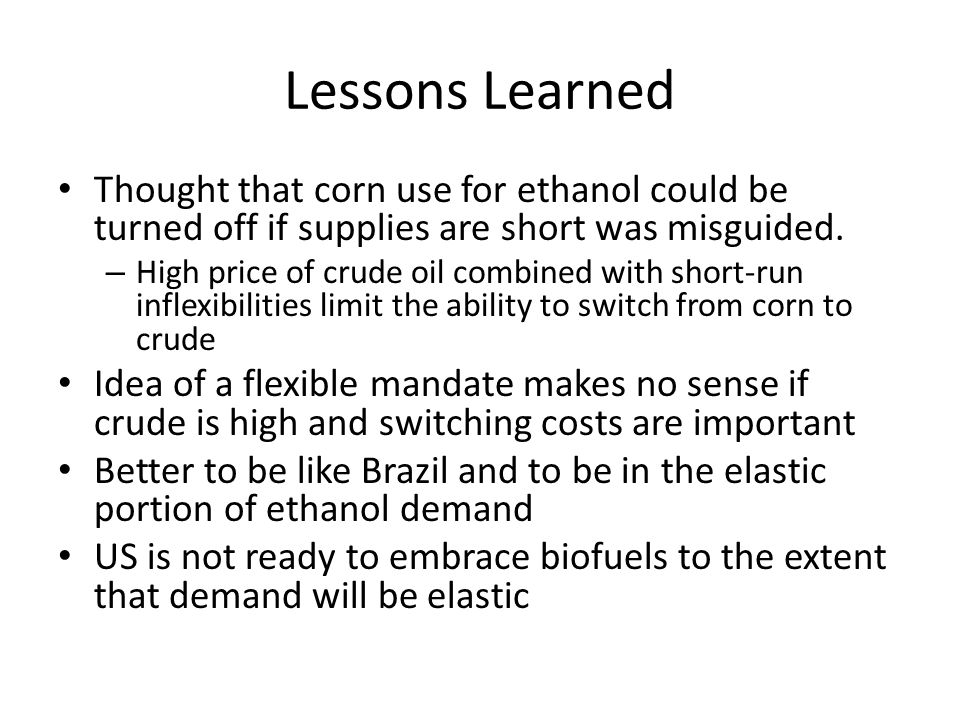 Lessons Learned Thought that corn use for ethanol could be turned off if supplies are short was misguided.