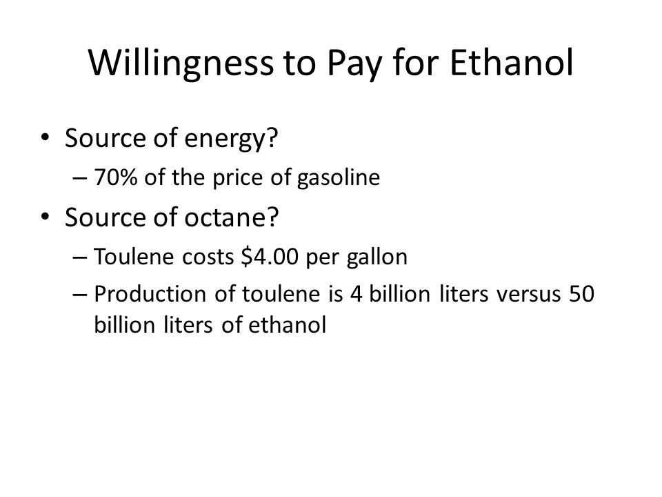 Willingness to Pay for Ethanol Source of energy. – 70% of the price of gasoline Source of octane.
