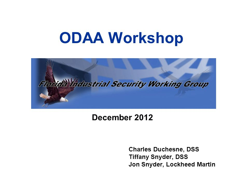 ODAA Workshop Charles Duchesne, DSS Tiffany Snyder, DSS Jon Snyder, Lockheed Martin December 2012