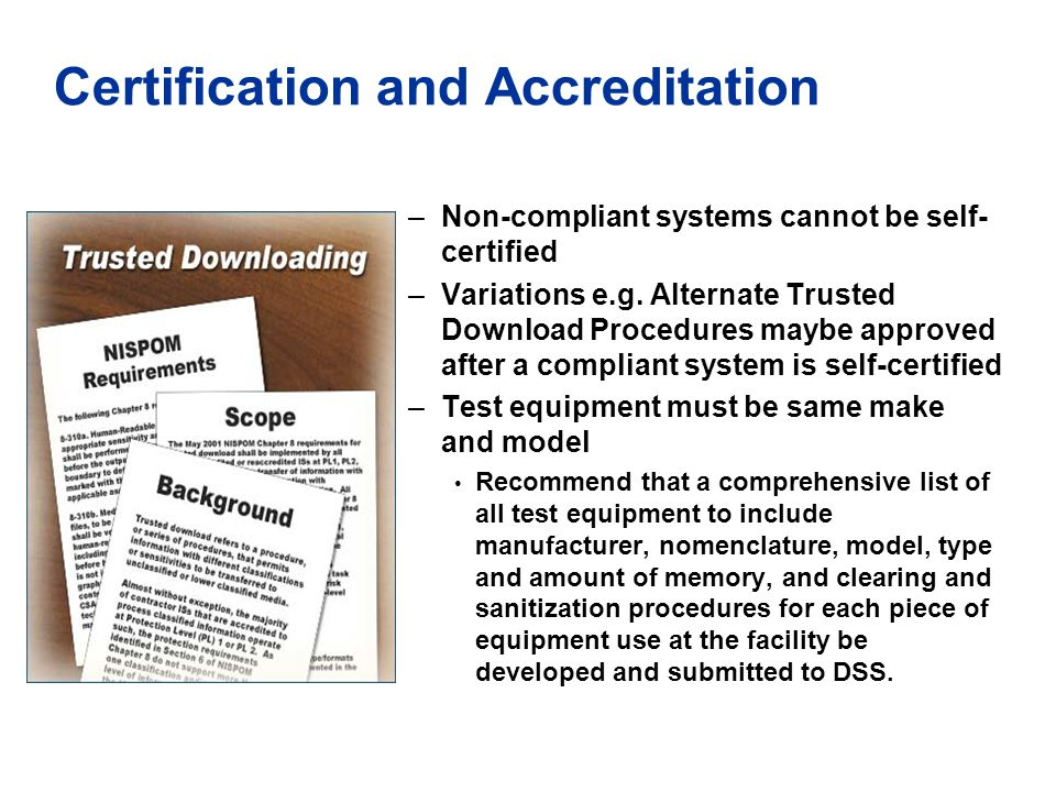 Certification and Accreditation –Non-compliant systems cannot be self- certified –Variations e.g. Alternate Trusted Download Procedures maybe approved