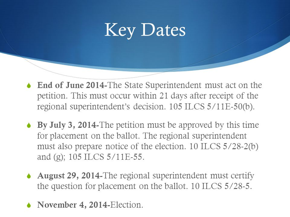 Key Dates  End of June 2014- The State Superintendent must act on the petition. This must occur within 21 days after receipt of the regional superint