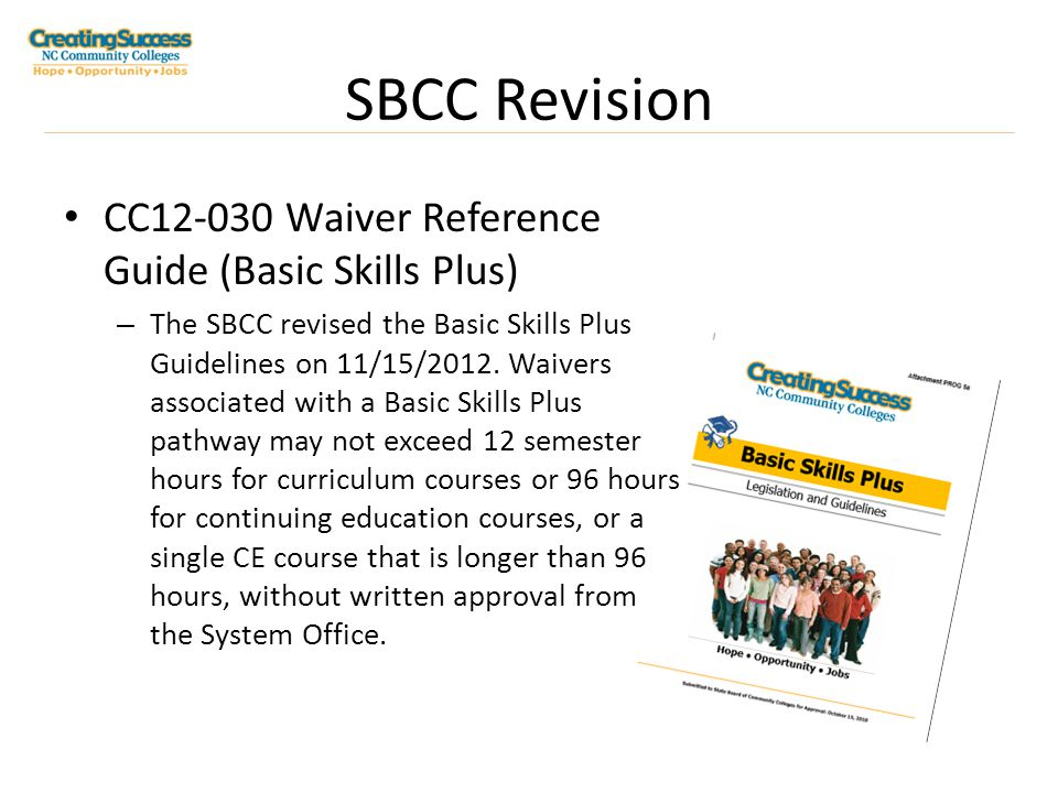 SBCC Revision CC12-030 Waiver Reference Guide (Basic Skills Plus) – The SBCC revised the Basic Skills Plus Guidelines on 11/15/2012.