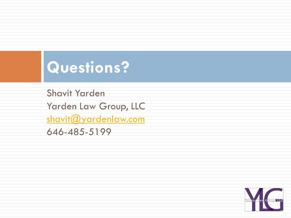 Shavit Yarden Yarden Law Group, LLC shavit@yardenlaw.com 646-485-5199 Questions