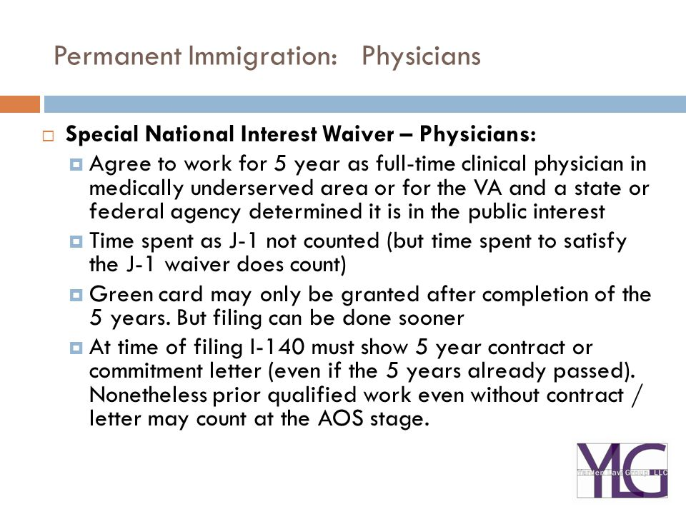 Permanent Immigration: Physicians  Special National Interest Waiver – Physicians:  Agree to work for 5 year as full-time clinical physician in medic