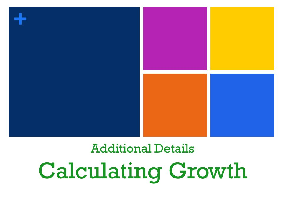 + Additional Details Calculating Growth 24