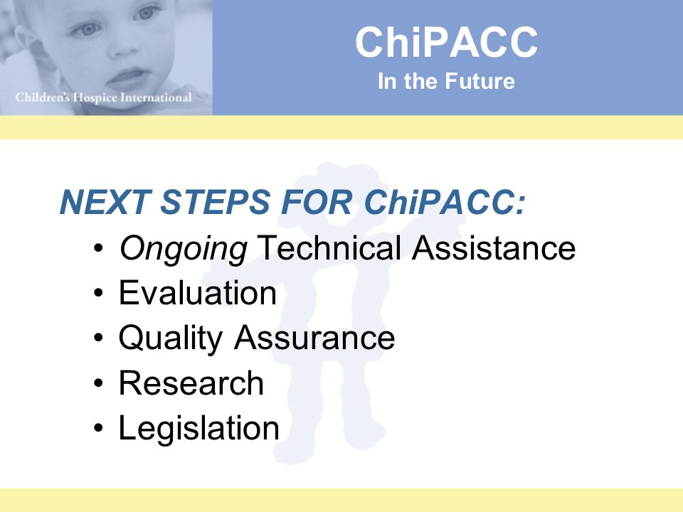 ChiPACC In the Future NEXT STEPS FOR ChiPACC: Ongoing Technical Assistance Evaluation Quality Assurance Research Legislation