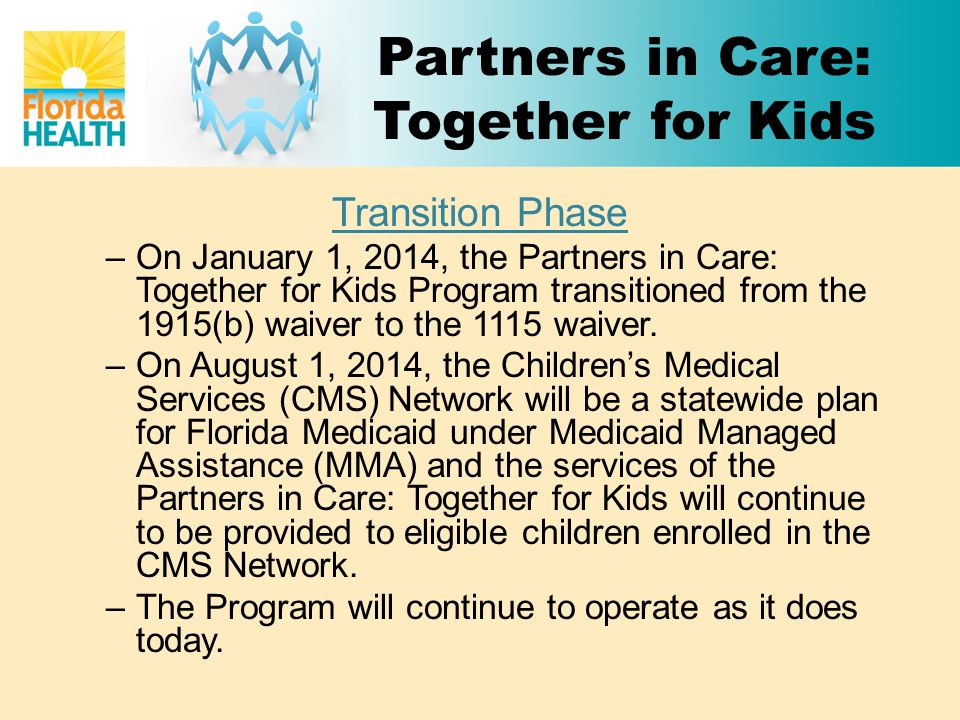 Partners in Care: Together for Kids Transition Phase –On January 1, 2014, the Partners in Care: Together for Kids Program transitioned from the 1915(b) waiver to the 1115 waiver.
