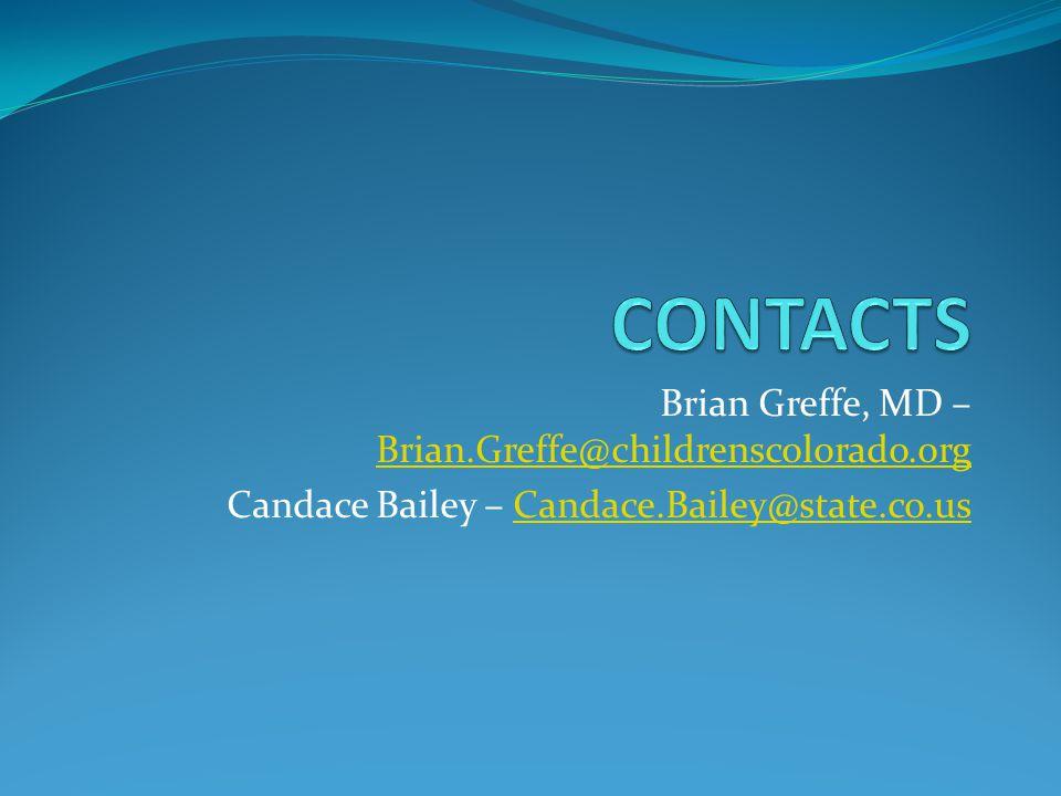 Brian Greffe, MD – Brian.Greffe@childrenscolorado.org Brian.Greffe@childrenscolorado.org Candace Bailey – Candace.Bailey@state.co.usCandace.Bailey@state.co.us