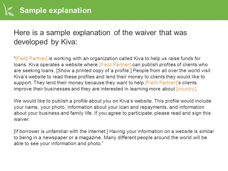"Sample explanation Here is a sample explanation of the waiver that was developed by Kiva: ""[Field Partner] is working with an organization called Kiva"