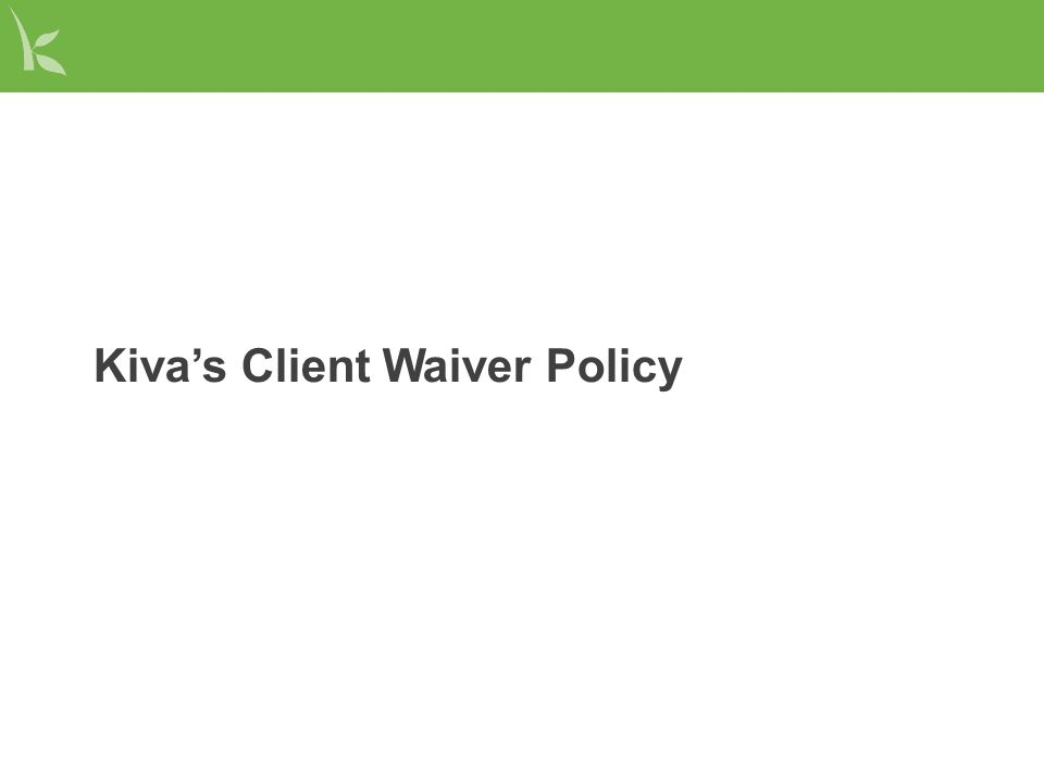 What is the client waiver.The client waiver is a legal document developed by Kiva.