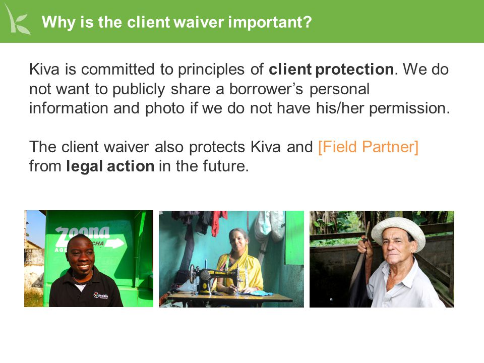 Why is the client waiver important. Kiva is committed to principles of client protection.