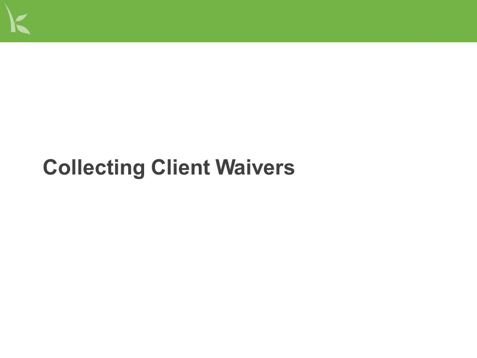 Collecting Client Waivers