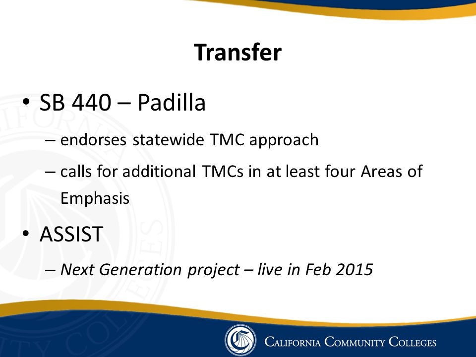 Transfer SB 440 – Padilla – endorses statewide TMC approach – calls for additional TMCs in at least four Areas of Emphasis ASSIST – Next Generation project – live in Feb 2015