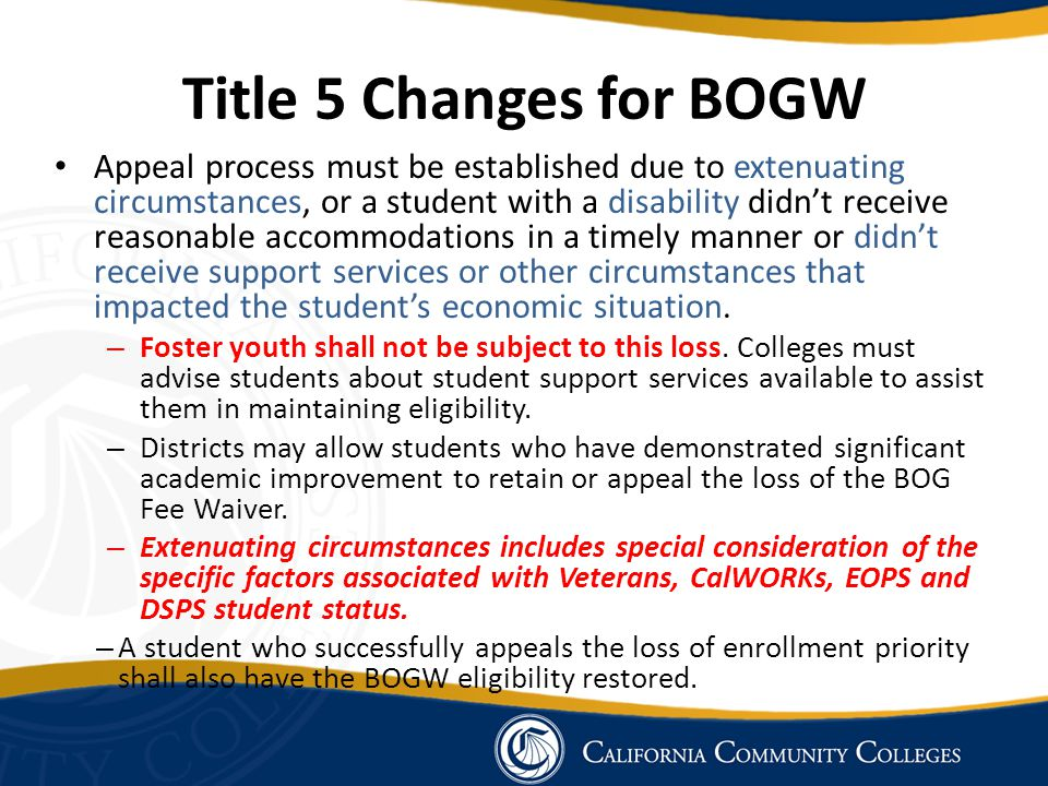 Appeal process must be established due to extenuating circumstances, or a student with a disability didn't receive reasonable accommodations in a timely manner or didn't receive support services or other circumstances that impacted the student's economic situation.