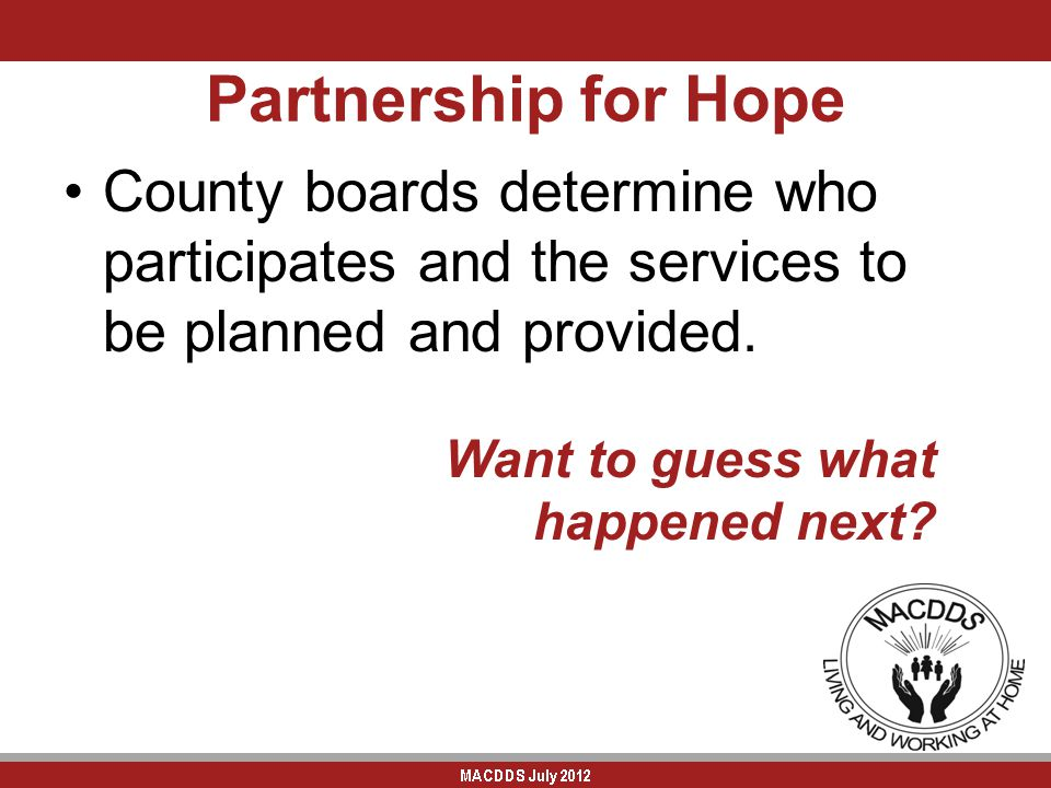 Partnership for Hope County boards determine who participates and the services to be planned and provided.