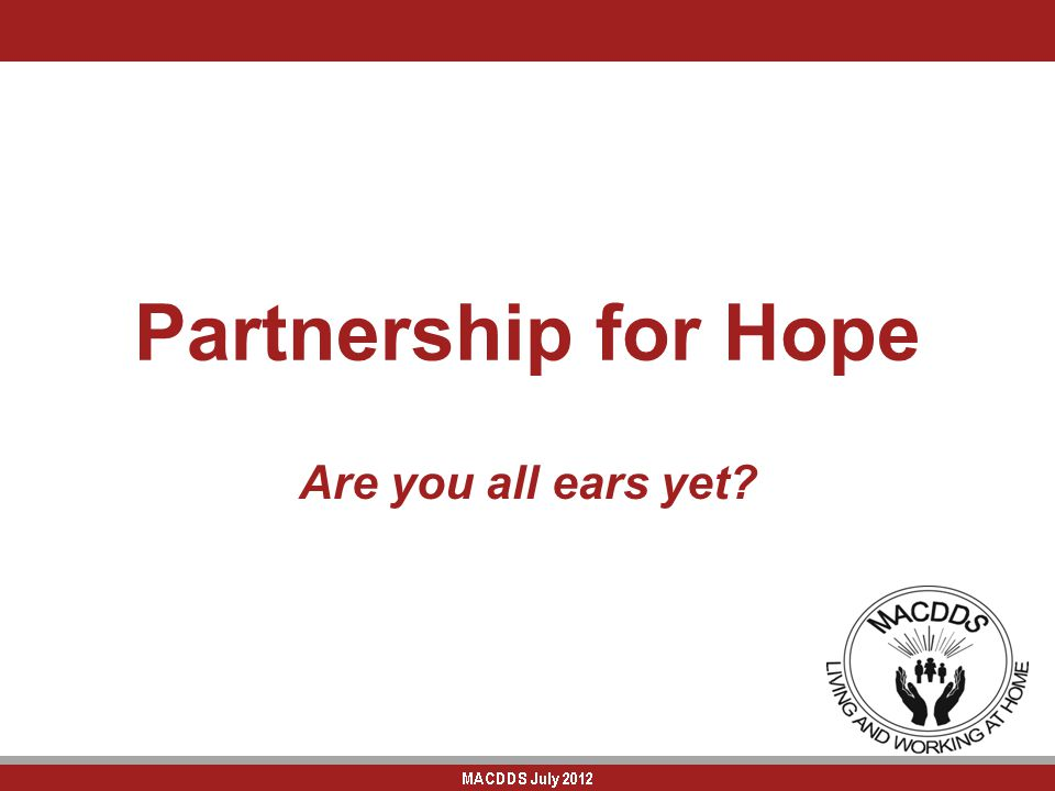 Partnership for Hope Are you all ears yet?