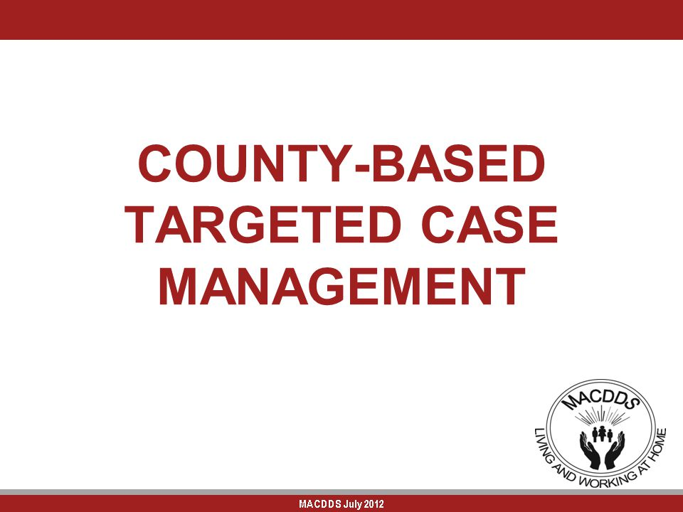 COUNTY-BASED TARGETED CASE MANAGEMENT