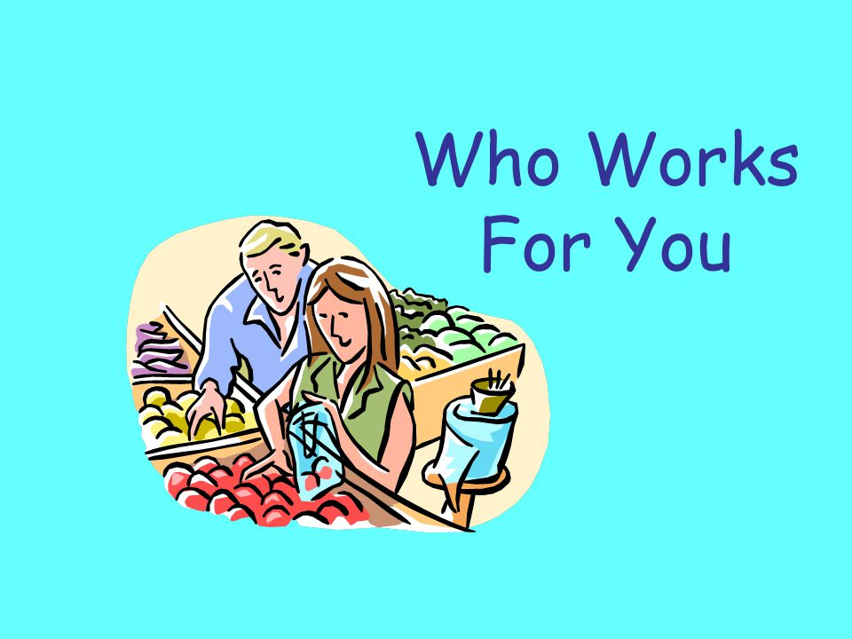 Who Works For You