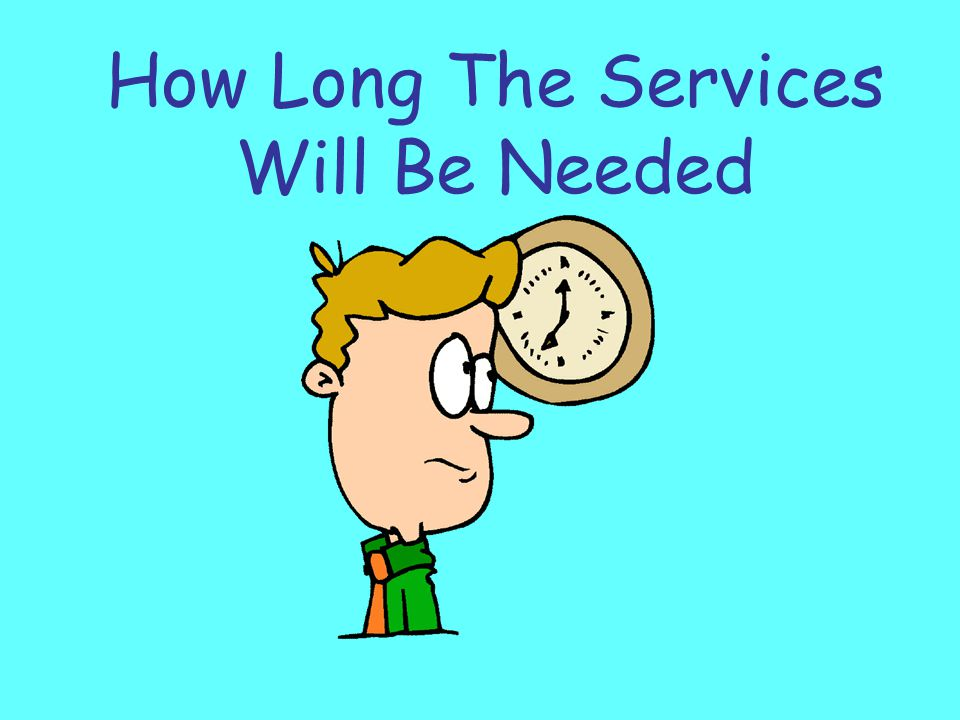 How Long The Services Will Be Needed
