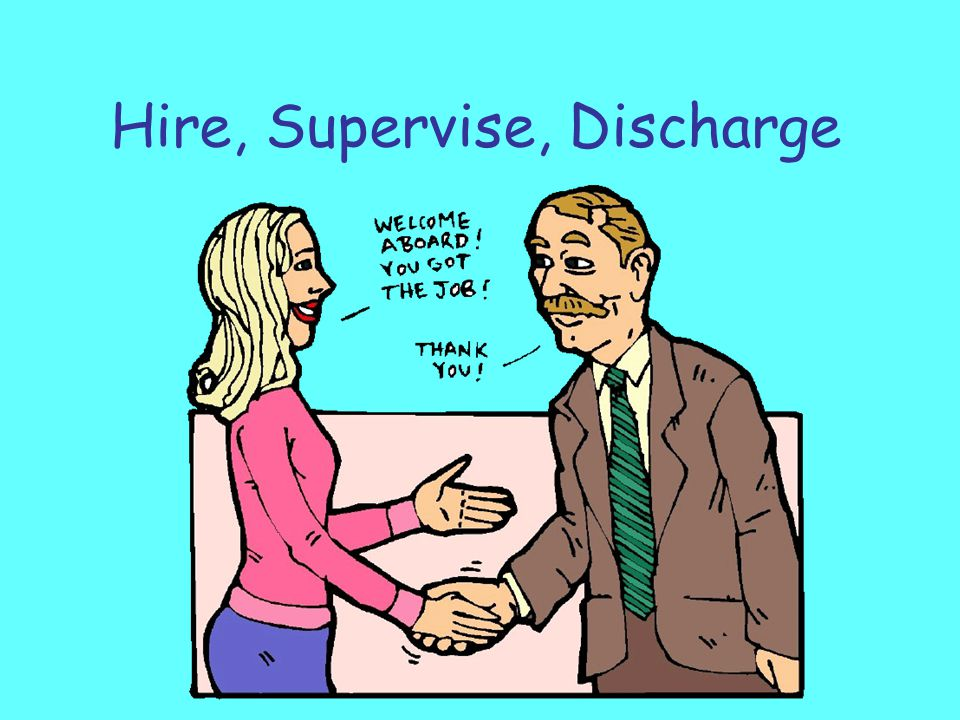 Hire, Supervise, Discharge