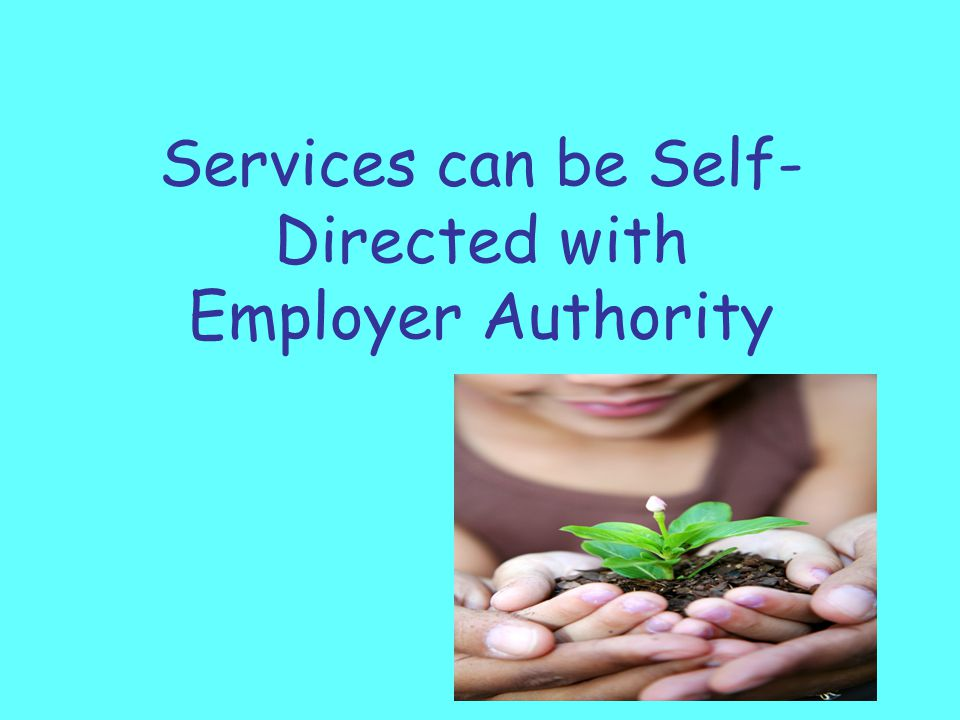 Services can be Self- Directed with Employer Authority