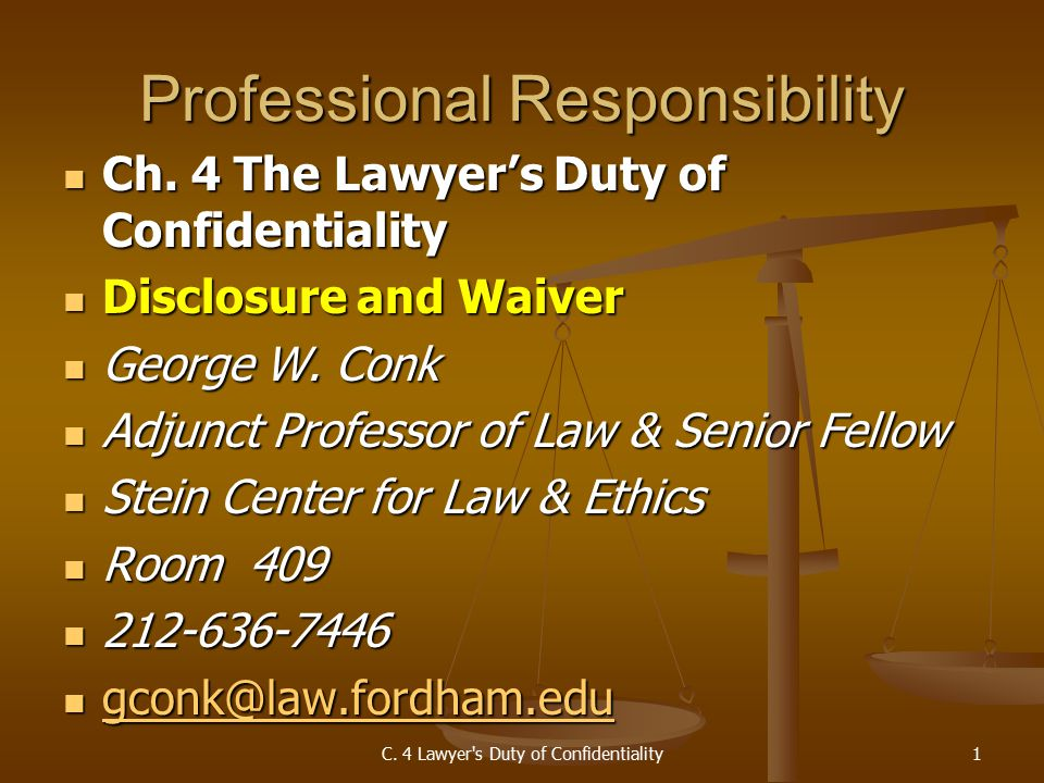 C. 4 Lawyer s Duty of Confidentiality1 Professional Responsibility Ch.