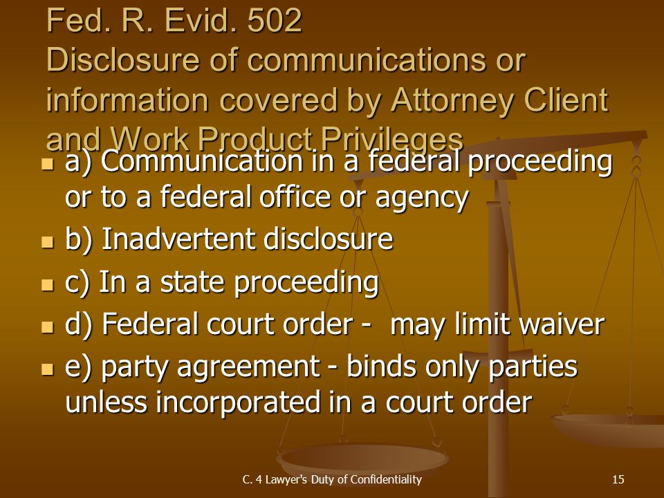 Fed. R. Evid. 502 Disclosure of communications or information covered by Attorney Client and Work Product Privileges a) Communication in a federal pro